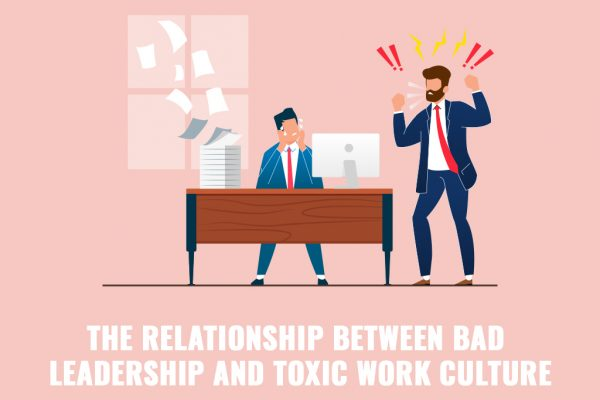 The Relationship Between Bad Leadership and Toxic Work Culture